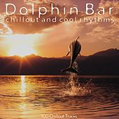 Dolphin Bar: Chillout and Cool Rhythms (100 Chillout Tracks) by Various Artists
