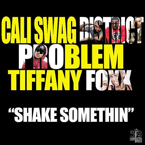Shake Somethin (Radio Edit Version) [feat. Problem & Tiffany Foxx] by Cali Swag District
