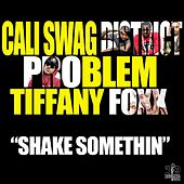 Shake Somethin (Explicit Version) [feat. Problem & Tiffany Foxx] by Cali Swag District