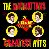 Kiss And Say Goodbye - Greatest Hits by The Manhattans