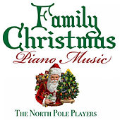 Family Christmas Piano Music by The North Pole Players