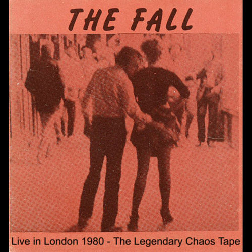 Live In London 1980 (The Legendary Chaos Tape) by The Fall