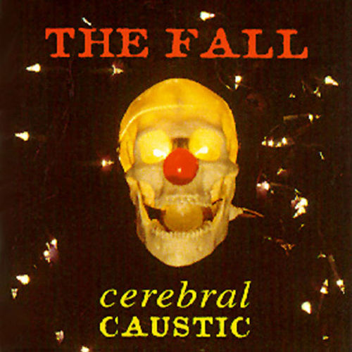 Cerebral Caustic by The Fall