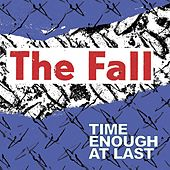 Time Enough At Last by The Fall
