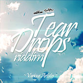 Tear Drops Riddim by Various Artists