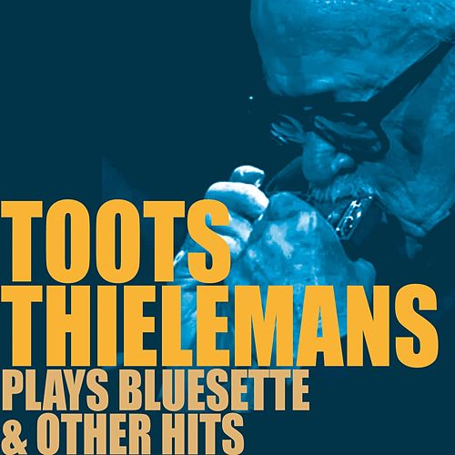 Toots Thielemans Plays Bluesette & Other Hits by Toots Thielemans