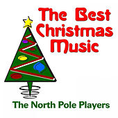 The Best Christmas Music by The North Pole Players