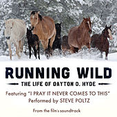I Pray It Never Comes to This (From Running Wild: The Life Of Dayton O. Hyde) by Steve Poltz