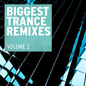 Biggest Trance Remixes, Vol. 1 by Various Artists