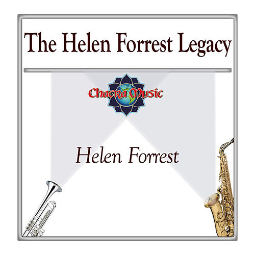 The Helen Forrest Legacy by Helen Forrest