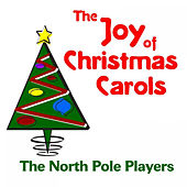 The Joy of Christmas Carols by The North Pole Players