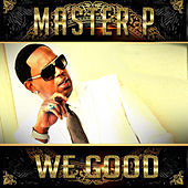 We Good by Master P