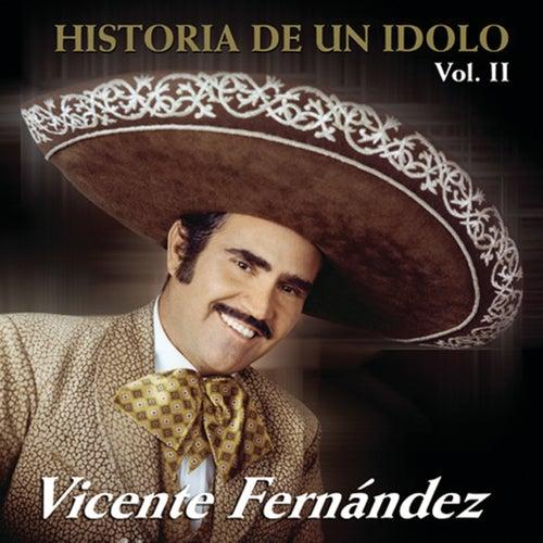 Historia De Un Idolo Vol. 2 by Vicente Fernández
