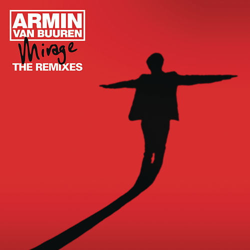 Mirage (The Remixes) by Armin Van Buuren