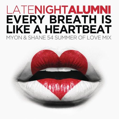 Every Breath Is Like A Heartbeat (Myon & Shane 54 Summer Of Love Mix) by Late Night Alumni