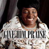 Give Him Praise by D! Williams
