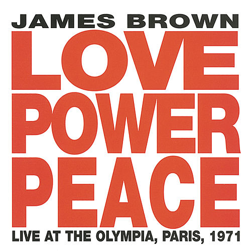 Love Power Peace: Live At The Olympia, Paris, 1971 by James Brown