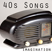 40s Songs - Imagination by Music-Themes