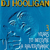 3 Years to Become a Ravermaniac by DJ Hooligan