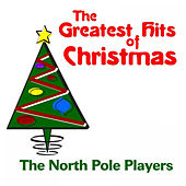 The Greatest Hits of Christmas by The North Pole Players