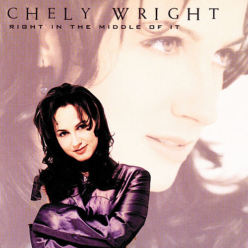 Right In The Middle Of It by Chely Wright
