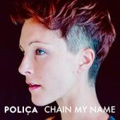 Chain My Name by Poliça