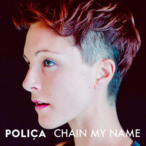 Chain My Name by Poliça
