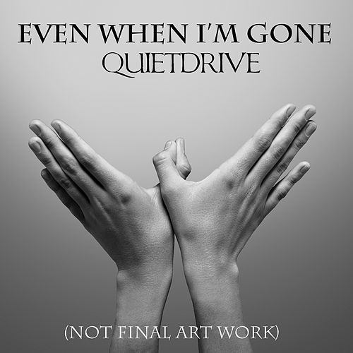 Even When I'm Gone by Quietdrive