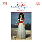 SOLER, A.: Sonatas for Harpsichord, Vol.  10 by Gilbert Rowland