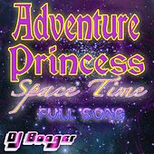 Adventure Princess Space Time (Full Song) by DJ Booger