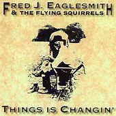 Thing is Changin' by Fred Eaglesmith