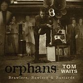 Orphans: Brawlers, Bawlers & Bastards by Tom Waits