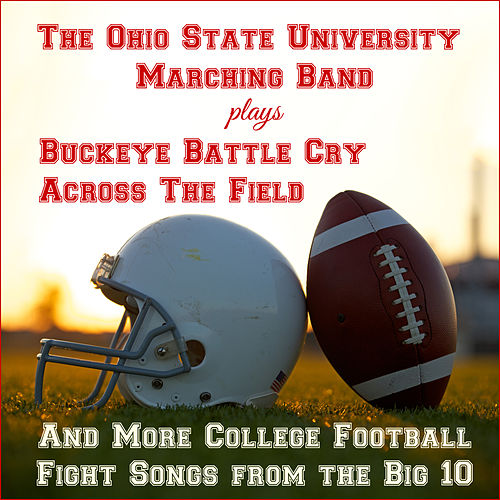 Buckeye Battle Cry, Across the Field, And More College Football Fight Songs from the Big 10 by Ohio State University Marching Band