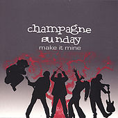 Make It Mine by Champagne Sunday