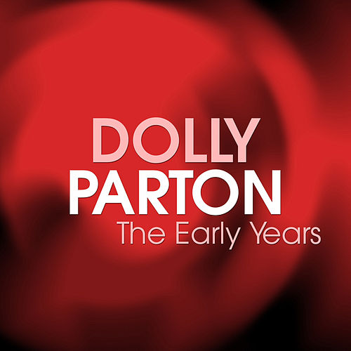 The Early Years by Dolly Parton