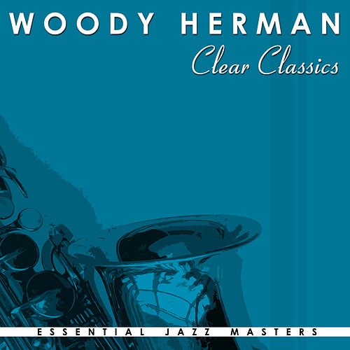 Clear Classics by Woody Herman