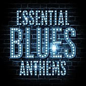 Essential Blues Anthems by Various Artists