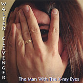The Man With The X-Ray Eyes by Walter Clevenger
