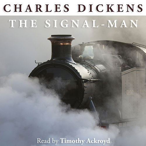 The Signal-Man by Charles Dickens by Timothy Ackroyd