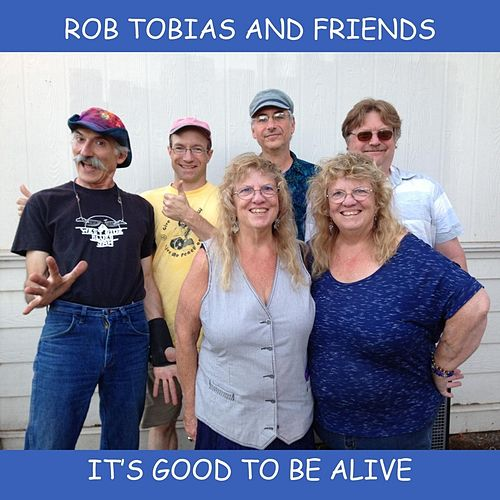 It's Good to Be Alive by Rob Tobias and Friends