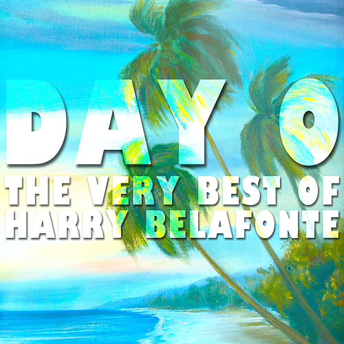 Day O: The Very Best of Harry Belafonte by Harry Belafonte