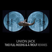Two Full Moons And A Trout - Remixes by Union Jack