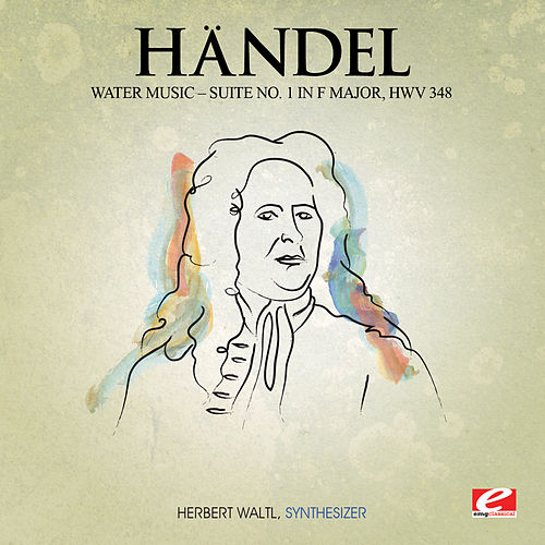 Handel: Water Music, Suite No. 1 in F Major, HMV 348 (Digitally Remastered) by Herbert Waltl