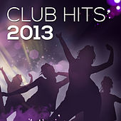 Club Hits 2013 by Various Artists