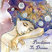 Perchance to Dream...Relaxing Instrumental Music for Sleep & Meditation by Various Artists