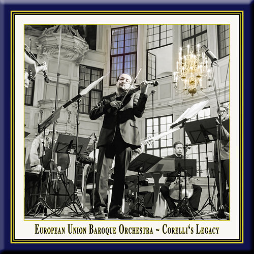 Corelli's Legacy by European Union Baroque Orchestra