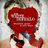 Shadows, Greys & Evil Ways by The White Buffalo