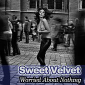 Worried About Nothing by Sweet Velvet