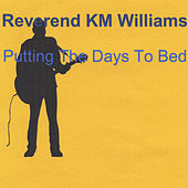 Putting the Days to Bed by Reverend KM Williams