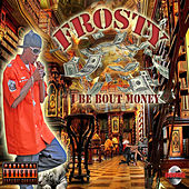 I Be Bout Money - Single by Frosty